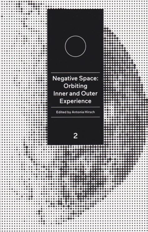 Antonia Hirsch Negative Space: Orbiting Inner and Outer Experience