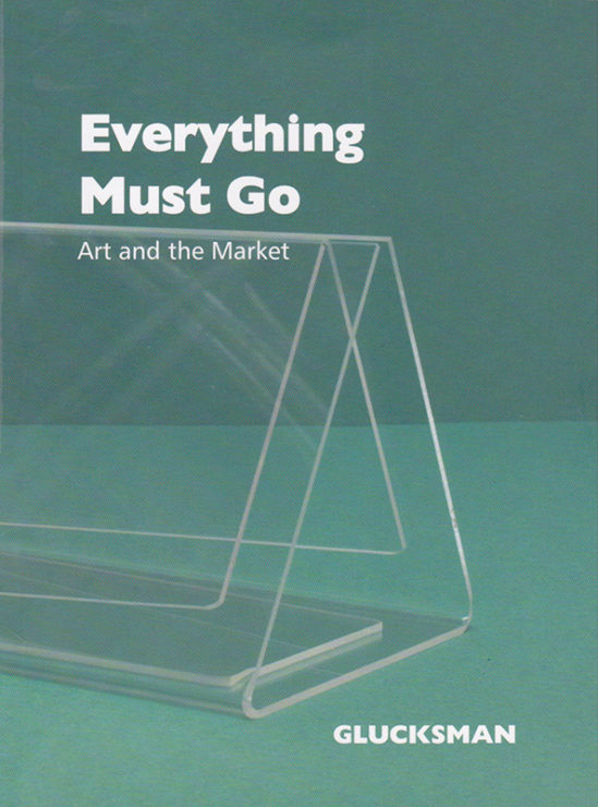 Antonia Hirsch Everything Must Go: Art and the Market